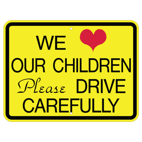 We Love Our Children Please Drive Carefully Sign